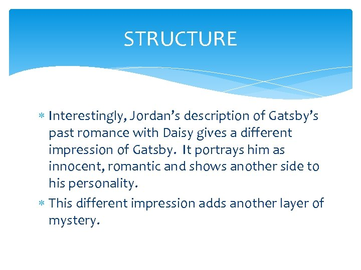 STRUCTURE Interestingly, Jordan's description of Gatsby's past romance with Daisy gives a different impression