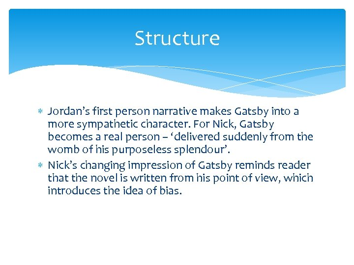 Structure Jordan's first person narrative makes Gatsby into a more sympathetic character. For Nick,