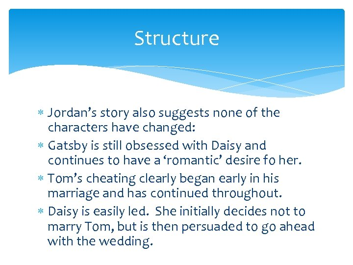 Structure Jordan's story also suggests none of the characters have changed: Gatsby is still