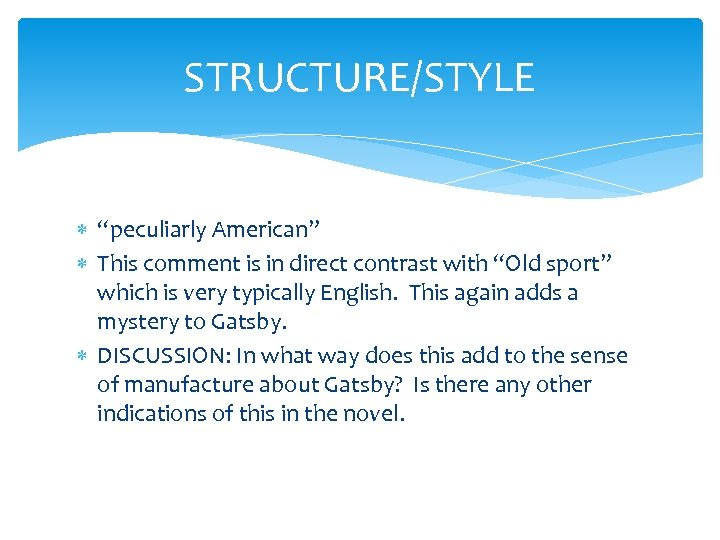 """STRUCTURE/STYLE """"peculiarly American"""" This comment is in direct contrast with """"Old sport"""" which is"""