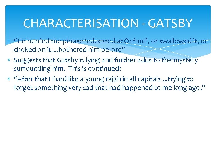 """CHARACTERISATION - GATSBY """"He hurried the phrase 'educated at Oxford', or swallowed it, or"""