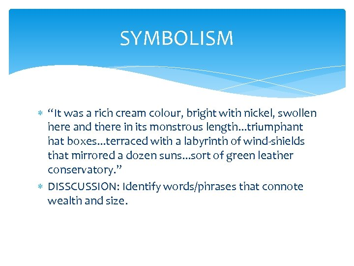 """SYMBOLISM """"It was a rich cream colour, bright with nickel, swollen here and there"""