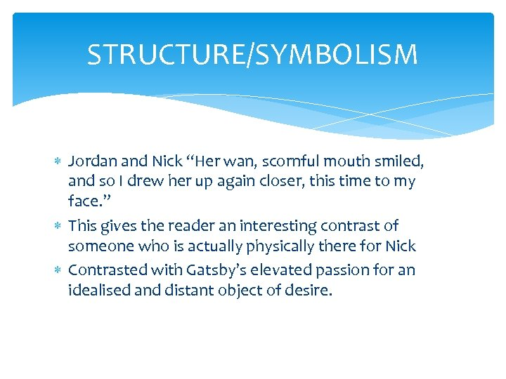 """STRUCTURE/SYMBOLISM Jordan and Nick """"Her wan, scornful mouth smiled, and so I drew her"""