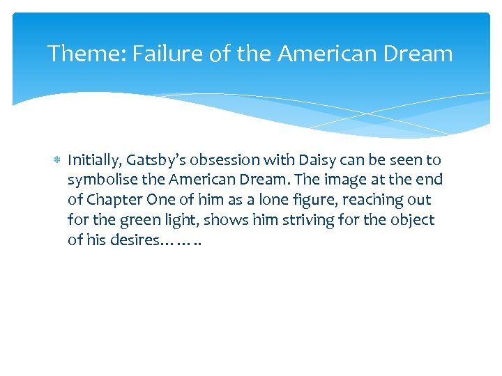 Theme: Failure of the American Dream Initially, Gatsby's obsession with Daisy can be seen