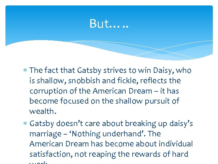 But…. . The fact that Gatsby strives to win Daisy, who is shallow, snobbish