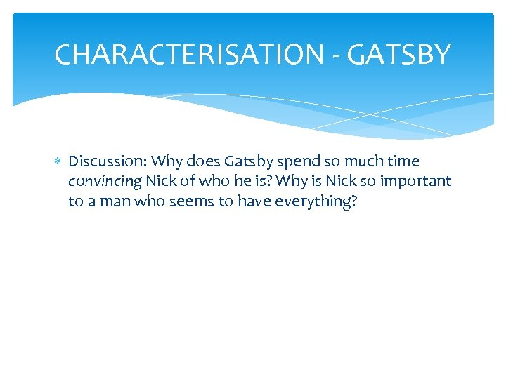 CHARACTERISATION - GATSBY Discussion: Why does Gatsby spend so much time convincing Nick of