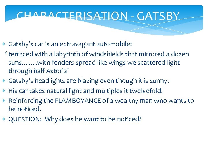 CHARACTERISATION - GATSBY Gatsby's car is an extravagant automobile: ' terraced with a labyrinth