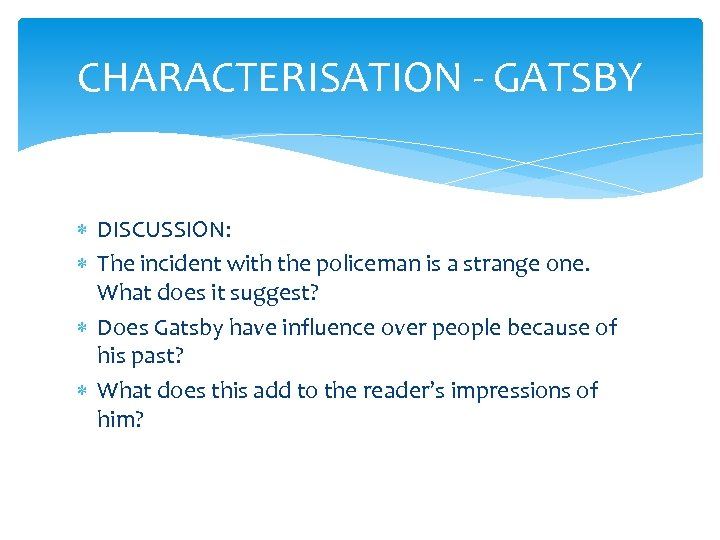 CHARACTERISATION - GATSBY DISCUSSION: The incident with the policeman is a strange one. What