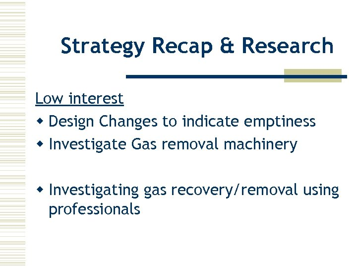 Strategy Recap & Research Low interest w Design Changes to indicate emptiness w Investigate