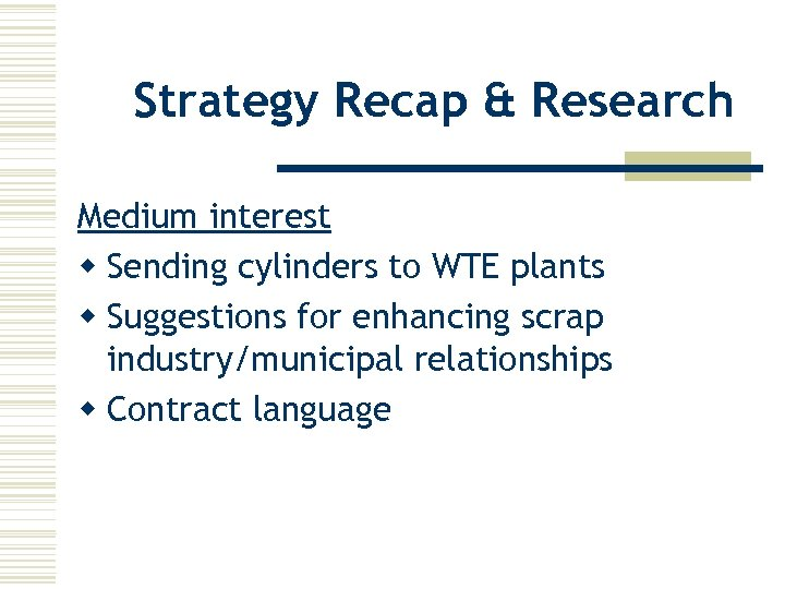 Strategy Recap & Research Medium interest w Sending cylinders to WTE plants w Suggestions