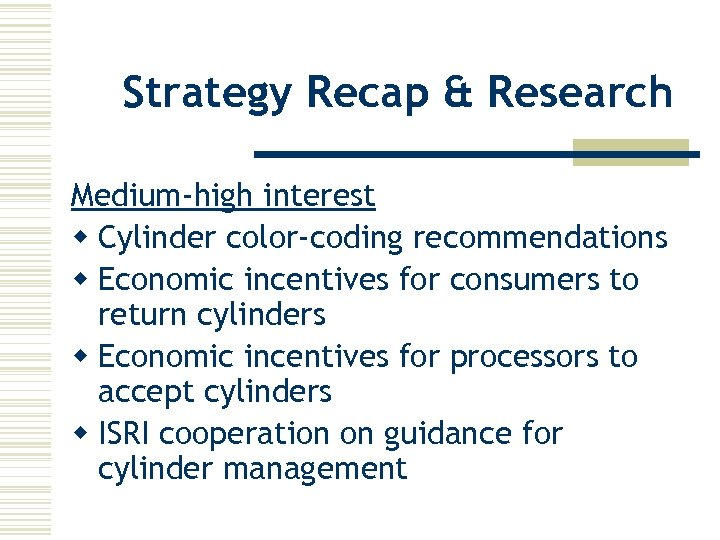 Strategy Recap & Research Medium-high interest w Cylinder color-coding recommendations w Economic incentives for