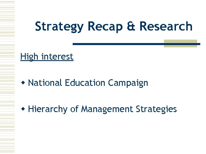 Strategy Recap & Research High interest w National Education Campaign w Hierarchy of Management