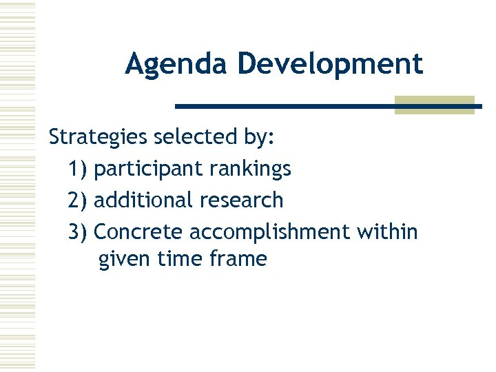 Agenda Development Strategies selected by: 1) participant rankings 2) additional research 3) Concrete accomplishment