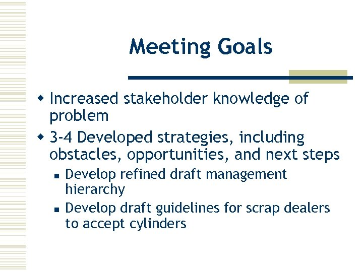 Meeting Goals w Increased stakeholder knowledge of problem w 3 -4 Developed strategies, including