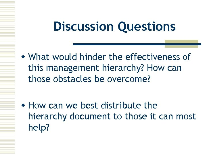 Discussion Questions w What would hinder the effectiveness of this management hierarchy? How can