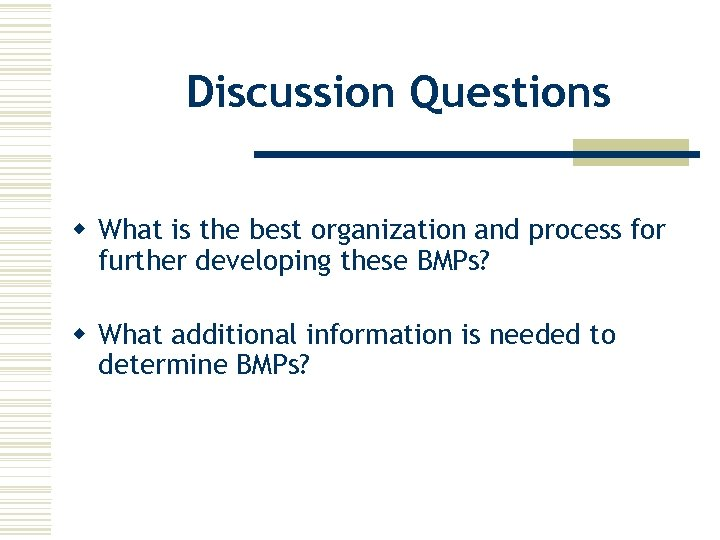 Discussion Questions w What is the best organization and process for further developing these