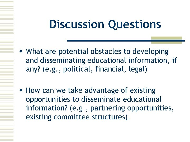 Discussion Questions w What are potential obstacles to developing and disseminating educational information, if