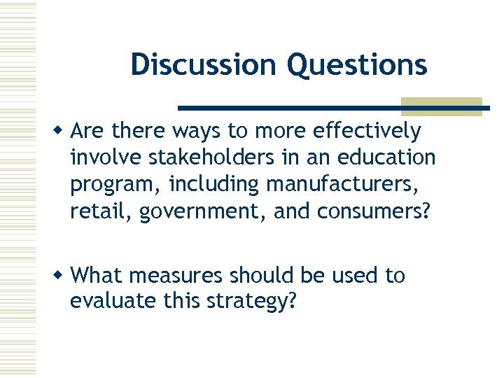 Discussion Questions w Are there ways to more effectively involve stakeholders in an education