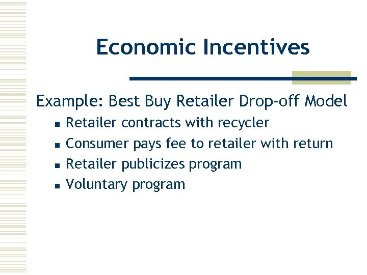 Economic Incentives Example: Best Buy Retailer Drop-off Model n n Retailer contracts with recycler