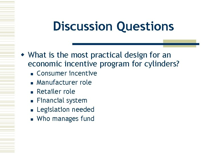 Discussion Questions w What is the most practical design for an economic incentive program