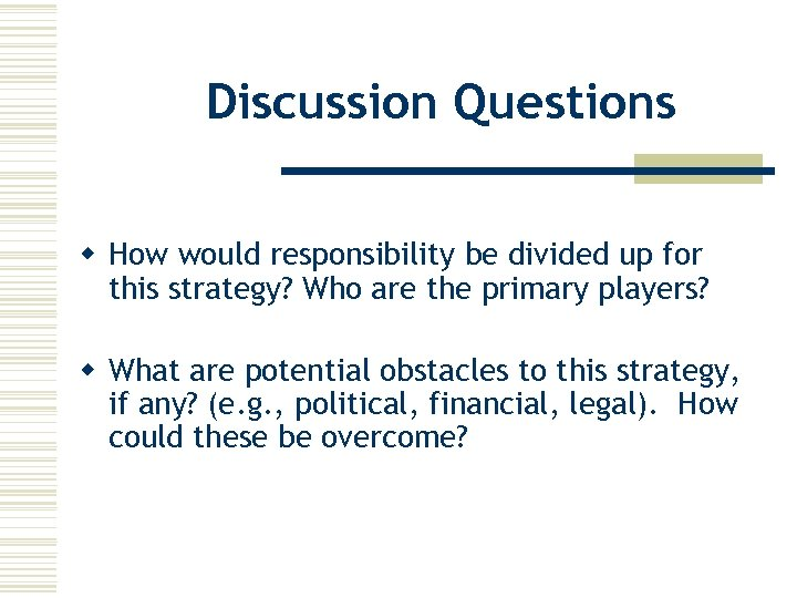 Discussion Questions w How would responsibility be divided up for this strategy? Who are