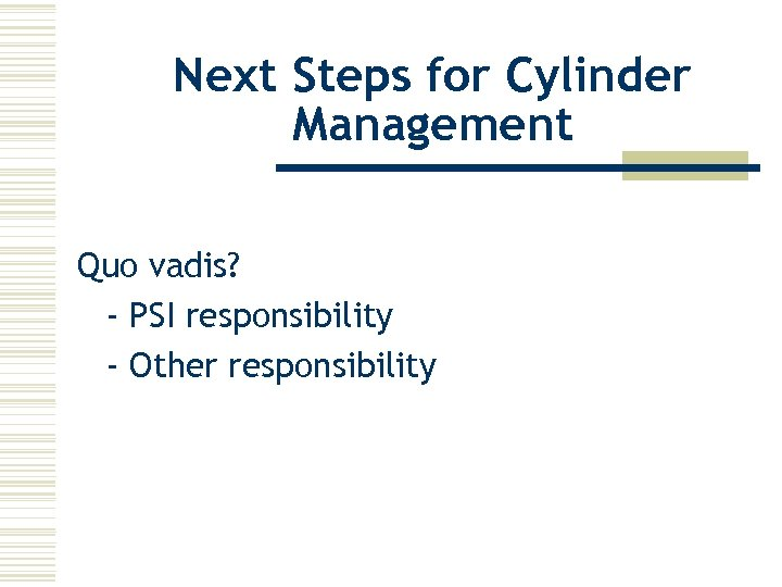 Next Steps for Cylinder Management Quo vadis? - PSI responsibility - Other responsibility