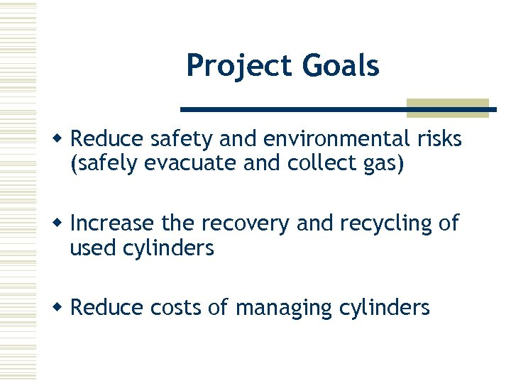 Project Goals w Reduce safety and environmental risks (safely evacuate and collect gas) w