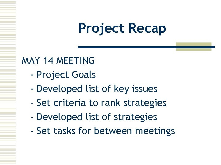Project Recap MAY 14 MEETING - Project Goals - Developed list of key issues