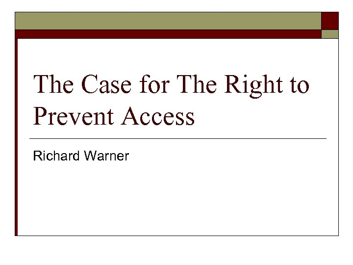 The Case for The Right to Prevent Access Richard Warner