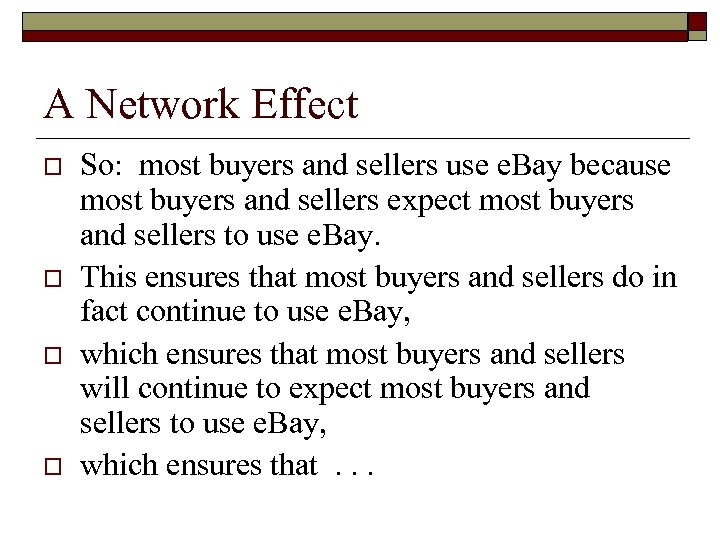 A Network Effect o o So: most buyers and sellers use e. Bay because