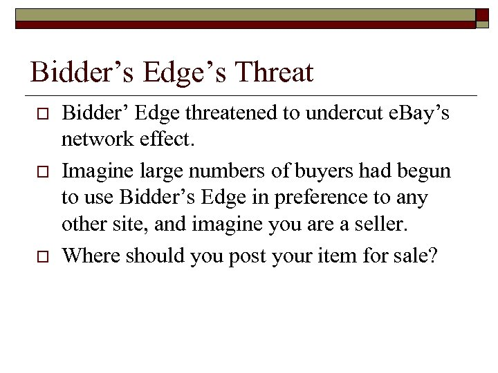 Bidder's Edge's Threat o o o Bidder' Edge threatened to undercut e. Bay's network