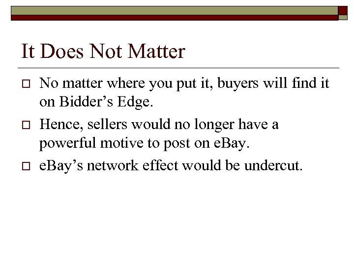 It Does Not Matter o o o No matter where you put it, buyers