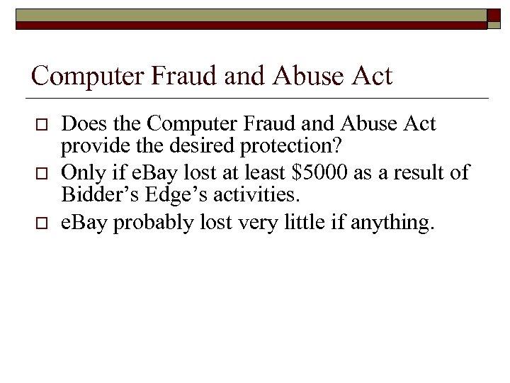 Computer Fraud and Abuse Act o o o Does the Computer Fraud and Abuse