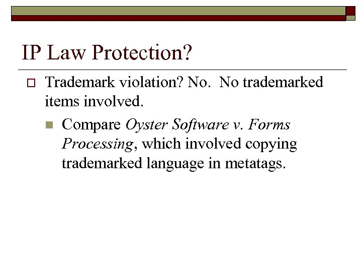IP Law Protection? o Trademark violation? No. No trademarked items involved. n Compare Oyster