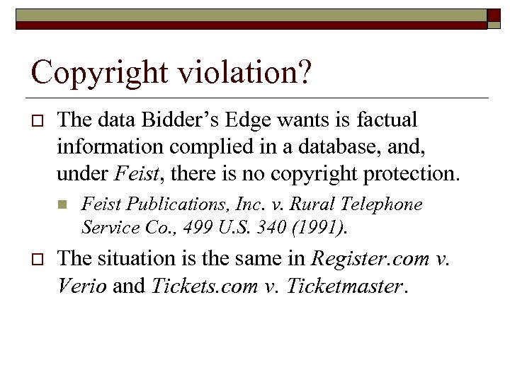Copyright violation? o The data Bidder's Edge wants is factual information complied in a