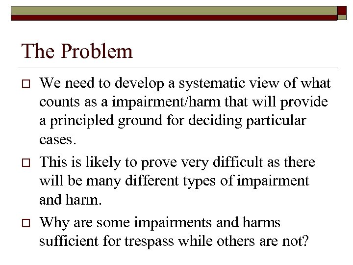 The Problem o o o We need to develop a systematic view of what