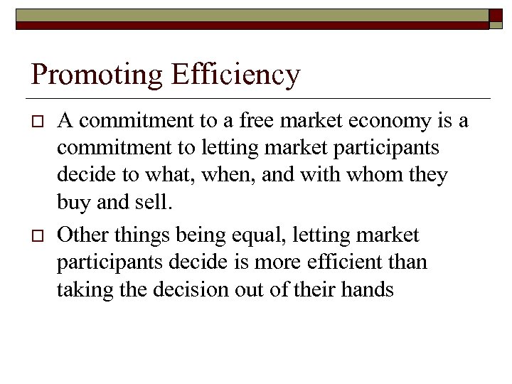 Promoting Efficiency o o A commitment to a free market economy is a commitment