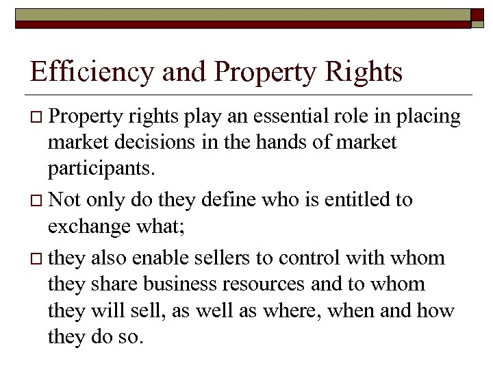 Efficiency and Property Rights o Property rights play an essential role in placing market