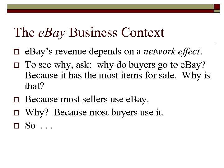 The e. Bay Business Context o o o e. Bay's revenue depends on a