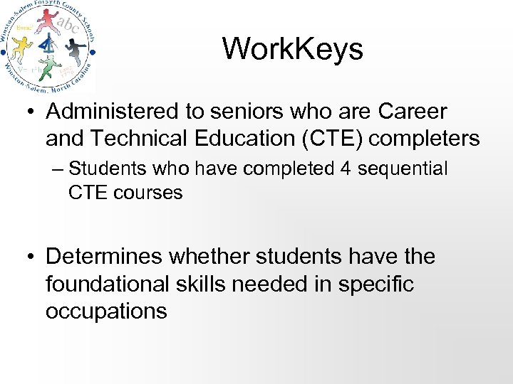 Work. Keys • Administered to seniors who are Career and Technical Education (CTE) completers