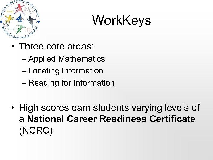 Work. Keys • Three core areas: – Applied Mathematics – Locating Information – Reading