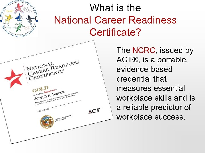 What is the National Career Readiness Certificate? The NCRC, issued by ACT®, is a