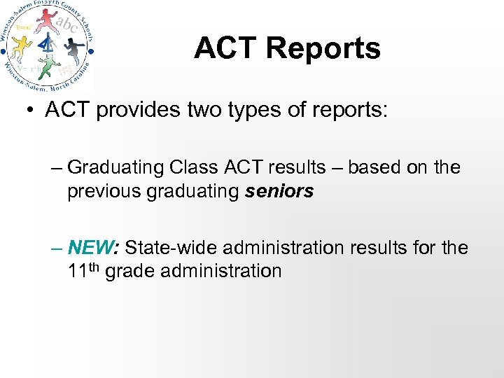 ACT Reports • ACT provides two types of reports: – Graduating Class ACT results