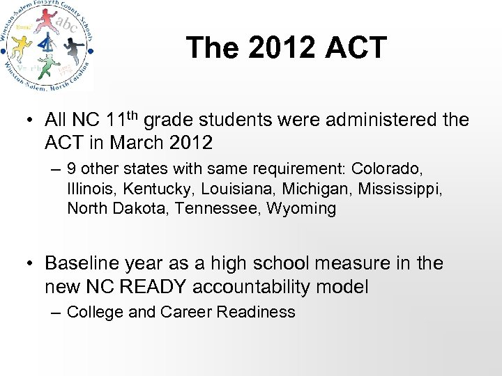 The 2012 ACT • All NC 11 th grade students were administered the ACT