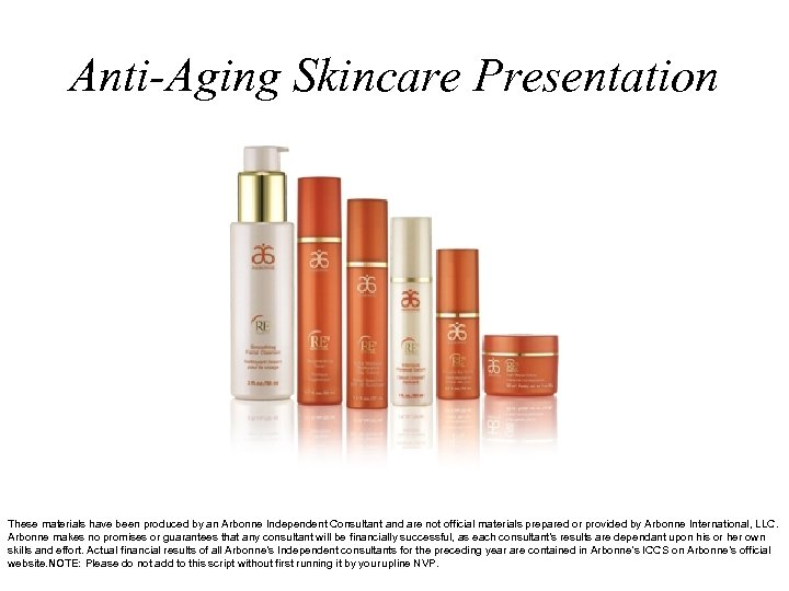 Anti-Aging Skincare Presentation These materials have been produced by an Arbonne Independent Consultant and