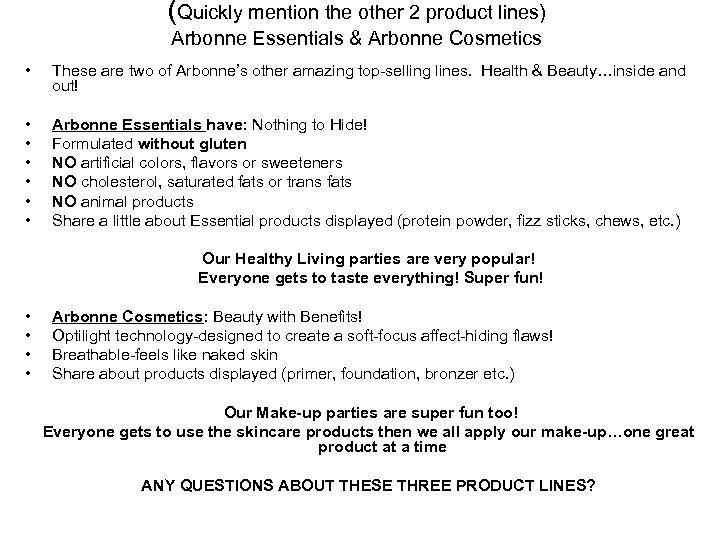 (Quickly mention the other 2 product lines) Arbonne Essentials & Arbonne Cosmetics • These