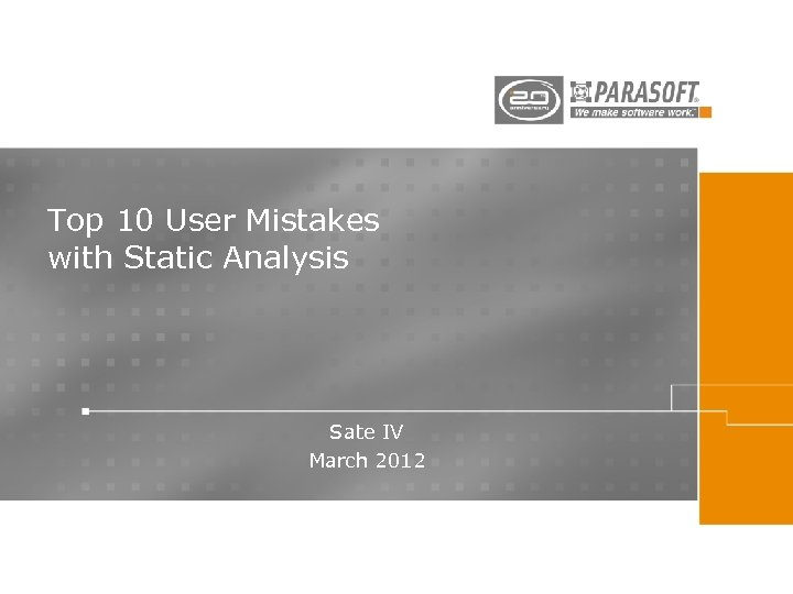 Top 10 User Mistakes with Static Analysis Sate IV March 2012