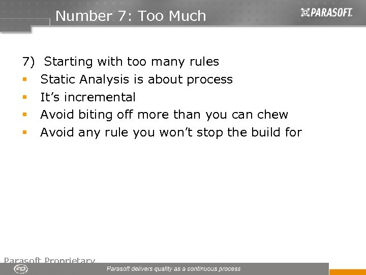 Number 7: Too Much 7) Starting with too many rules § Static Analysis is