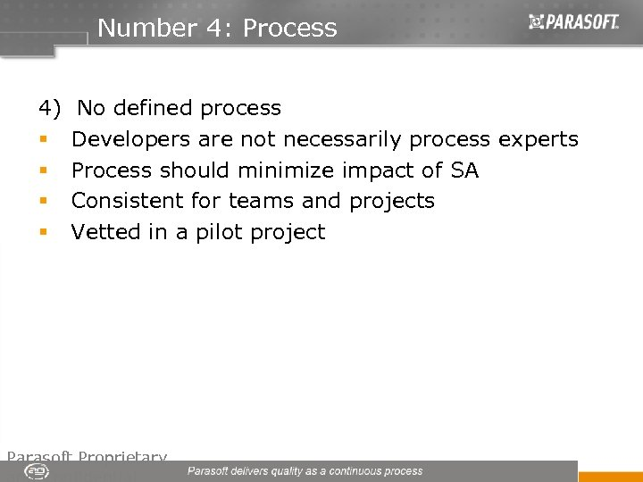 Number 4: Process 4) No defined process § Developers are not necessarily process experts