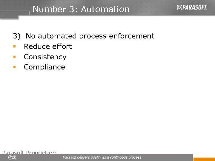 Number 3: Automation 3) No automated process enforcement § Reduce effort § Consistency §